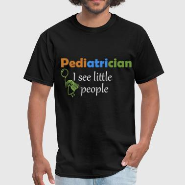 Pediatrician . I see little people. - Men's T-Shirt