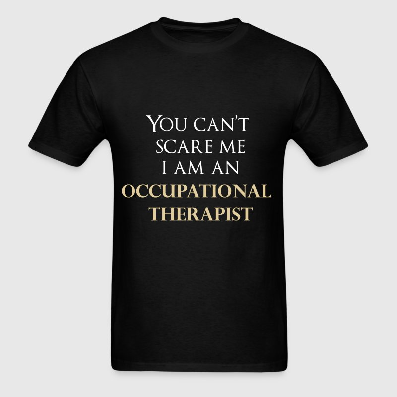 You can't scare me. I am an Occupational Therapist - Men's T-Shirt