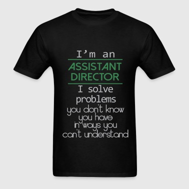 I'm an Assistant director. I solve problems you do - Men's T-Shirt