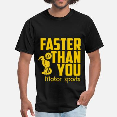 Motor Sports Faster then you. Motor sports. - Men's T-Shirt