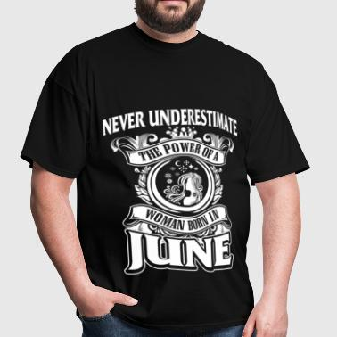 Never Underestimate Woman Born In June - Men's T-Shirt