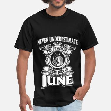 Never Underestimate Woman Born Never Underestimate Woman Born In June - Men's T-Shirt