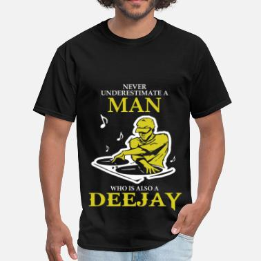 Deejay Never Underestimate A Man Who Is Also A Deejay - Men's T-Shirt