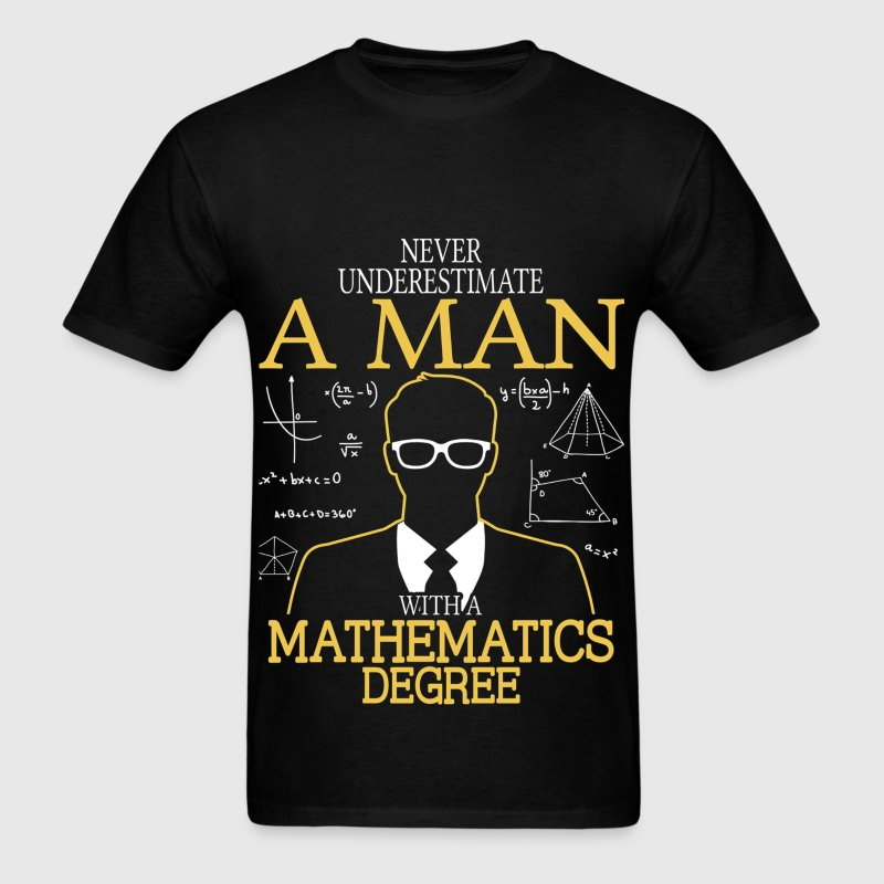 Never Underestimate Man With Mathematics Degree - Men's T-Shirt
