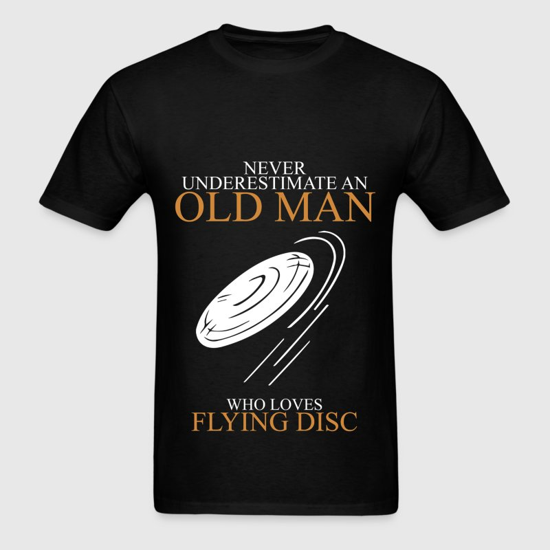 Never underestimate an old man FLYING DISC - Men's T-Shirt