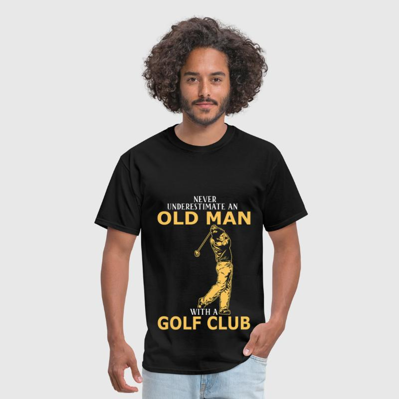 Never Underestimate An Old Man With A Golf Club - Men's T-Shirt