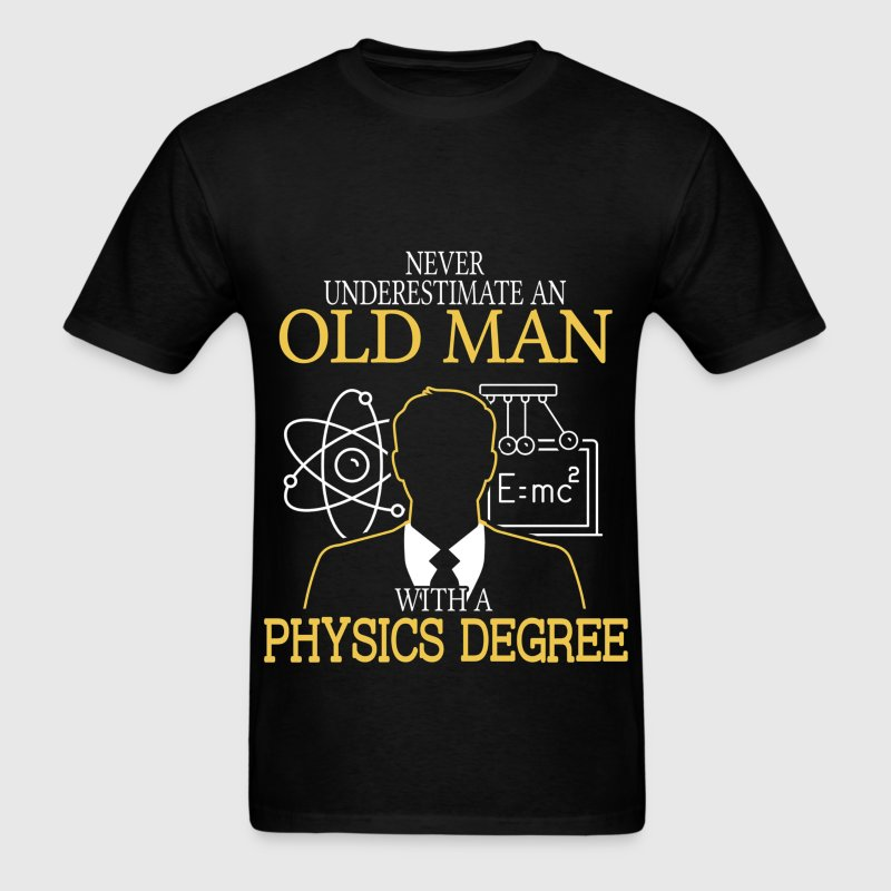 Never Underestimate Old Man With Physics Degree - Men's T-Shirt