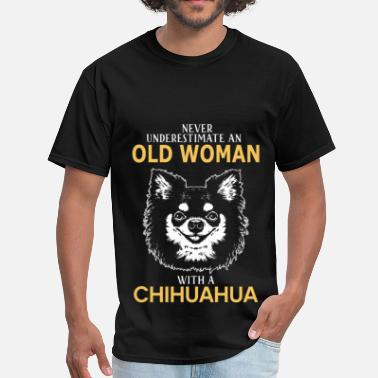 Chihuahua Never Underestimate An Old Woman With A Chihuahua - Men's T-Shirt