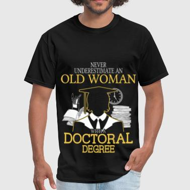 Never Underestimate Old Woman With Doctoral Degree - Men's T-Shirt