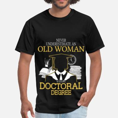 Never Underestimate Old Woman Never Underestimate Old Woman With Doctoral Degree - Men's T-Shirt