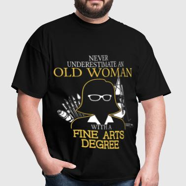 Never Underestimate Old Woman Fine Arts Degree - Men's T-Shirt