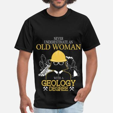 Geology Never Underestimate Old Woman With Geology Degree - Men's T-Shirt