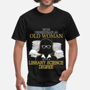 Library Science Never Underestimate Old Woman Library Science - Men's T-Shirt
