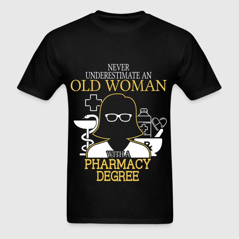 Never Underestimate Old Woman With Pharmacy Degree - Men's T-Shirt
