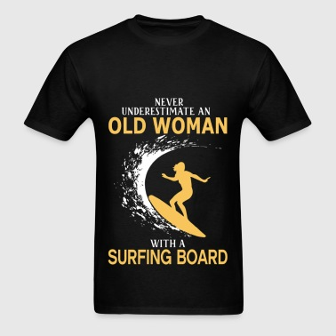 Never Underestimate Old Woman With Surfing Board - Men's T-Shirt