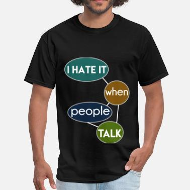 I Hate When People I hate it when people talk - Men's T-Shirt