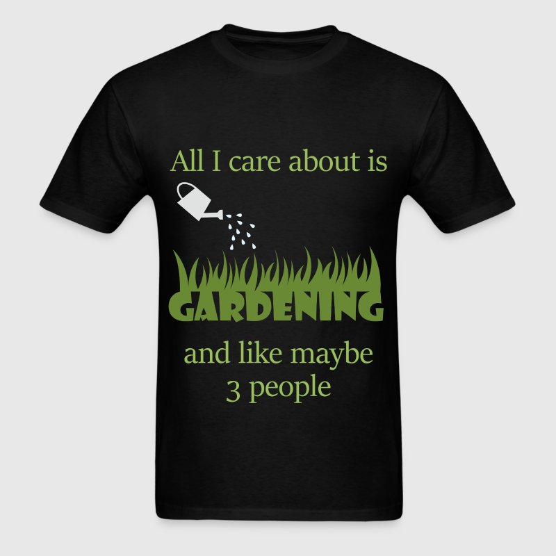 All I care about is Gardening and like maybe 3 peo - Men's T-Shirt