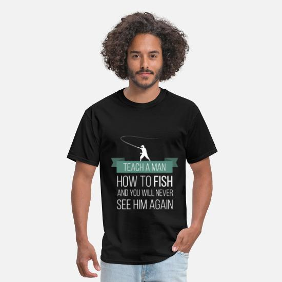 Fishing T-shirt T-Shirts - Teach a man to fish and you will never see him aga - Men's T-Shirt black