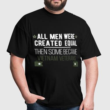 All men were created equal. Then some became vietn - Men's T-Shirt
