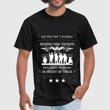 Stand Behind Our Troops If you can't stand behind our troops feel free to  - Men's T-Shirt
