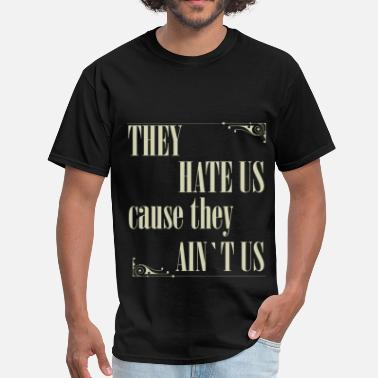They Hate Us They hate us cause they ain't us - Men's T-Shirt