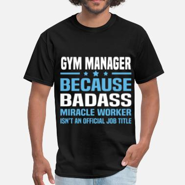 Gym Manager Funny Gym Manager - Men's T-Shirt