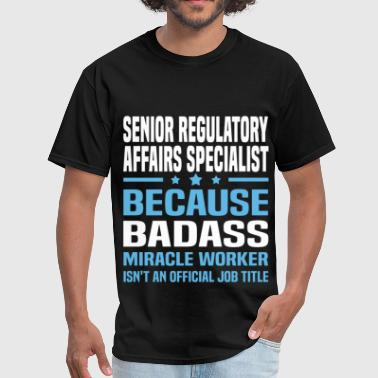 Regulatory Affairs Specialist Funny Senior Regulatory Affairs Specialist - Men's T-Shirt