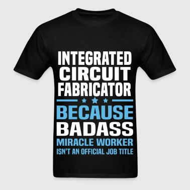 Integrated Circuit Fabricator - Men's T-Shirt