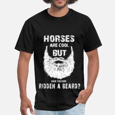 Horses are cool but have you ever ridden a beard - Men's T-Shirt