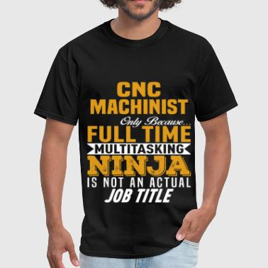 Cnc Machinist CNC Machinist - Men's T-Shirt