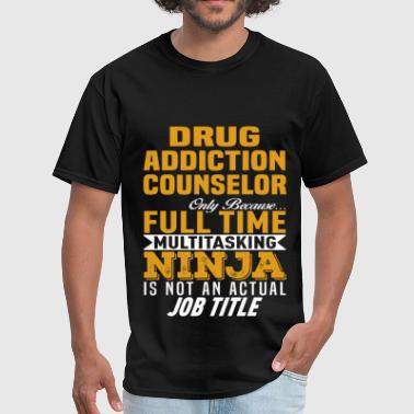 Drug Addict Funny Drug Addiction Counselor - Men's T-Shirt