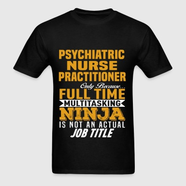 Psychiatric Nurse Practitioner - Men's T-Shirt