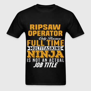Ripsaw Operator - Men's T-Shirt