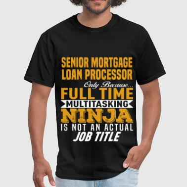 Senior Mortgage Loan Processor - Men's T-Shirt