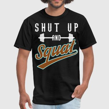 Never Skip Leg Day Shut Up And Squat - Men's T-Shirt