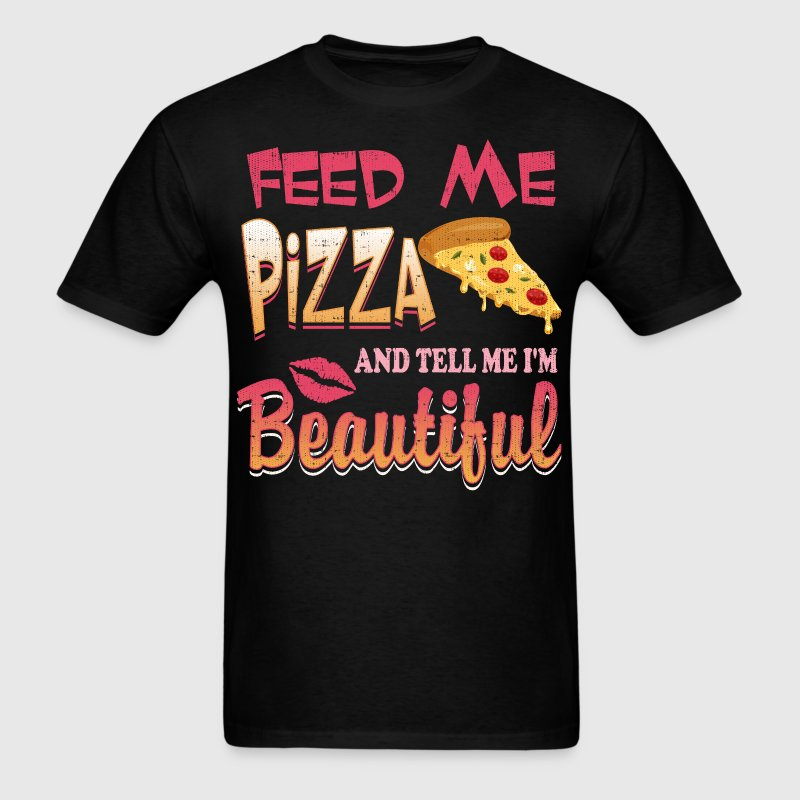 Feed Me Pizza and Tell Me I'm Beautiful - Men's T-Shirt