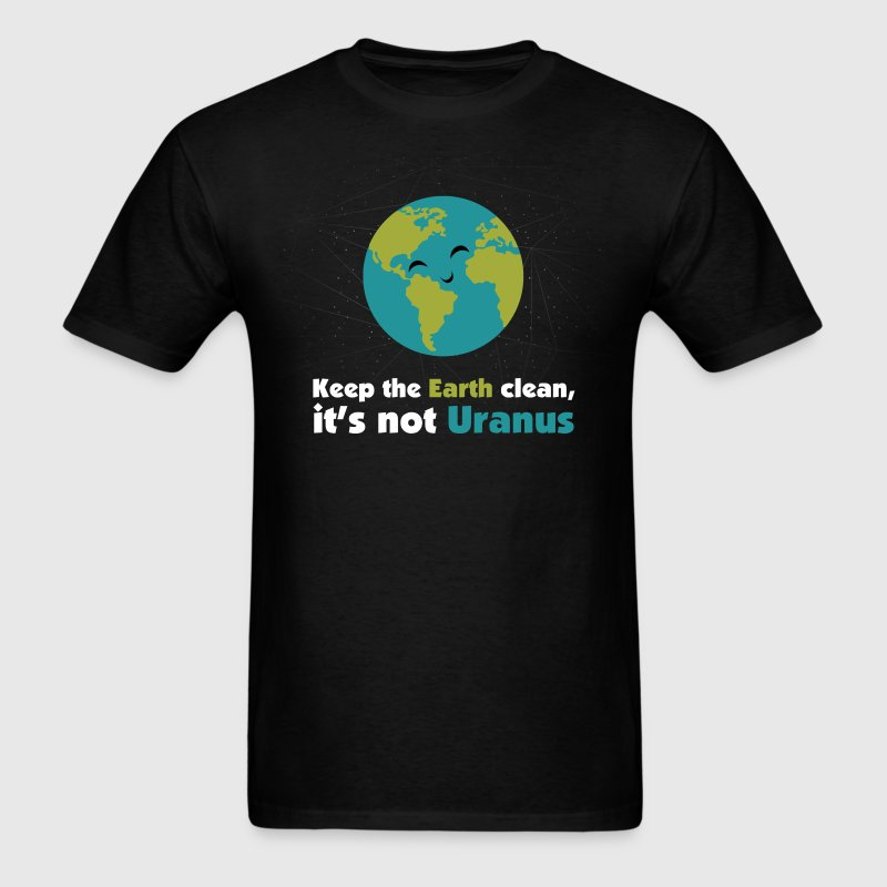 Keep the earth clean, it's not uranus - Men's T-Shirt