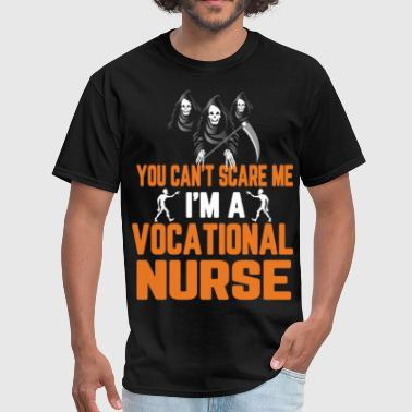 You Cant Scare Me Im A Nurse You Cant Scare Me Im Vocational Nurse Halloween - Men's T-Shirt