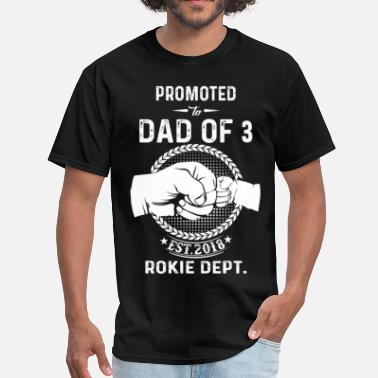 Dad Of 3 Promoted To Dad Of 3 2018 Rookie Dept. - Men's T-Shirt