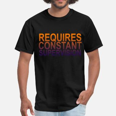 Supervision requires_constant_supervision_funny_shirt - Men's T-Shirt