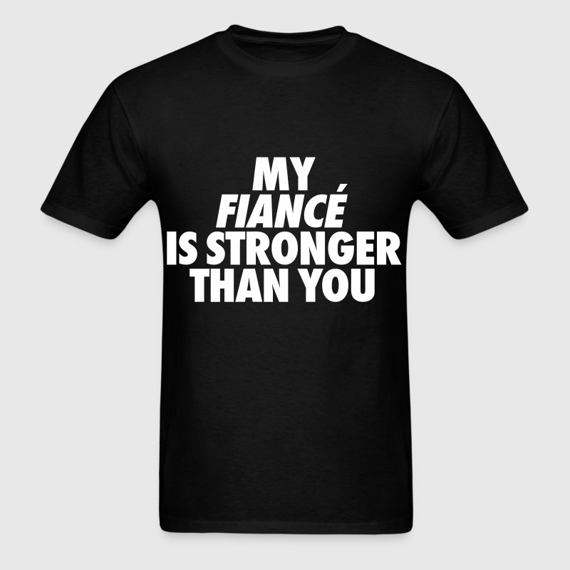 My Fiance Is Stronger Than You - Men's T-Shirt