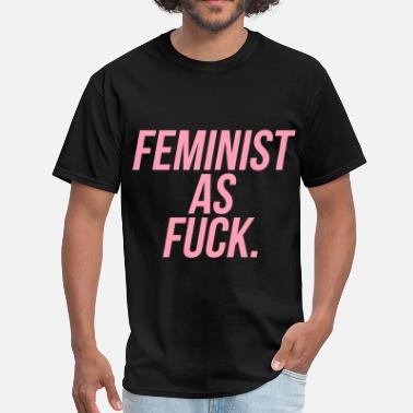 Feminist As Fuck Feminist As Fuck - Men's T-Shirt