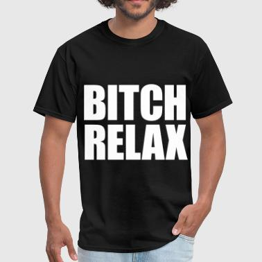 Bitch Relax - Men's T-Shirt