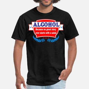 Because No Great Story Starts With A Salad Alcohol because no great story ever starts with - Men's T-Shirt