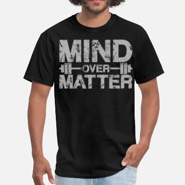 Matter Mind Over Matter - Men's T-Shirt