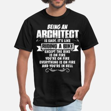 Being An Engineer Is Easy Its Like Riding A Bike Except The Bike Is On Fire Being An Architect... - Men's T-Shirt
