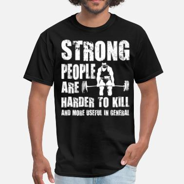 Strong People Are Harder To Kill Strong People are Harder To Kill - Men's T-Shirt