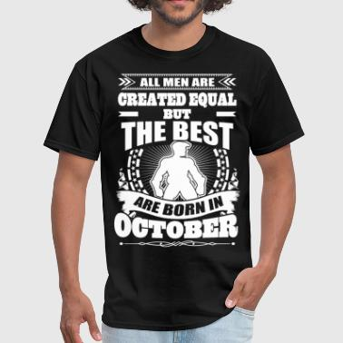 The Best Are Born In October All Men Created Equal But The Best Born In October - Men's T-Shirt