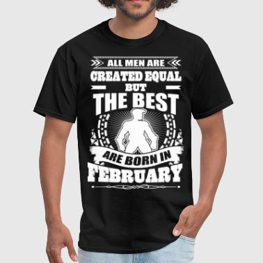 All Men Created Equal The Best Born In February - Men's T-Shirt