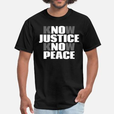 Know Justice Know Peace No Justice No Peace - Men's T-Shirt